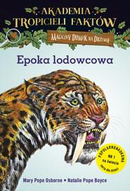okładka Akademia Tropicieli Faktów Epoka lodowcowa Magiczny domek na drzewie, Książka   Osborne Mary Pope, Boyce Natalie Pope