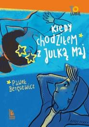 okładka Kiedy chodziłem z Julką Maj, Książka | Paweł Beręsewicz