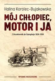 okładka Mój chłopiec motor i ja Z Druskiennik do Szanghaju 1934-1936, Książka | Halina Korolec-Bujakowska