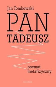 okładka Pan Tadeusz - poemat metafizyczny, Książka | Jan Tomkowski