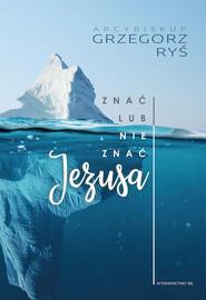 okładka Znać lub nie znać Jezusa, Książka | Grzegorz Ryś
