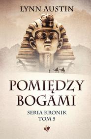 okładka Pomiędzy bogami Seria Kronik Tom 5, Książka | Lynn Austin