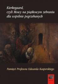 okładka Kierkegaard czyli Mowy na piątkowym zebraniu wspólnie pogrzebanych Pamięci Profesora Edwarda Kasperskiego, Książka | Jacek Aleksander Prokopski