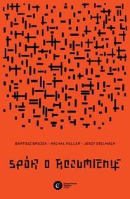 okładka Spór o rozumienie, Książka | Bartosz Brożek, Michał Heller, Jerzy Stelmach
