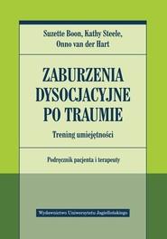 okładka Zaburzenia dysocjacyjne po traumie Trening umiejętności Podręcznik pacjenta i terapeuty, Książka   Suzette Boon, Kathy Steele, der Hart Onno van