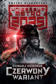 okładka Uniwersum Metro 2035 Czerwony wariant, Książka | Niedorub Siergiej