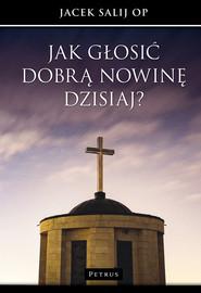 okładka Jak głosić Dobrą Nowinę dzisiaj?, Książka | Salij Jacek