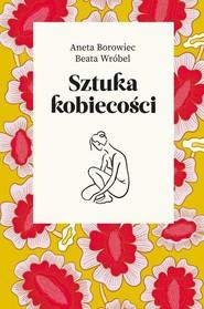 okładka Sztuka kobiecości, Książka   Aneta Borowiec, Beata Wróbel