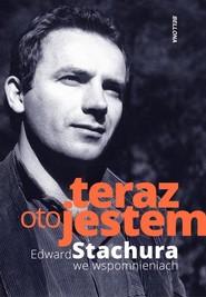 okładka Teraz oto jestem Edward Stachura we wspomnieniach Edward Stachura we wspomnieniach, Książka | Beczek Jakub