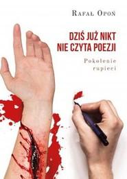 okładka Dziś już nikt nie czyta poezji Pokolenie rupieci, Książka   Opoń Rafał