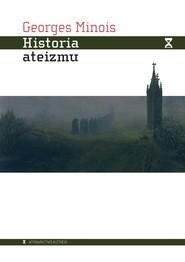 okładka Historia ateizmu Niewierzący w świecie zachodnim od jego początków do naszych czasów, Książka | Minois Georges