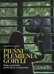 okładka Pieśni plemienia goryli Moja wędrówka przez życie z autyzmem, Książka | Prince-Hughes Dawn