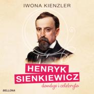 okładka Henryk Sienkiewicz dandys i celebryta, Audiobook   Iwona Kienzler