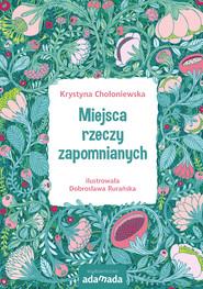okładka Miejsca rzeczy zapomnianych, Ebook   Krystyna Chołoniewska