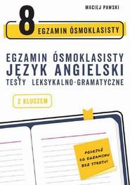 okładka Egzamin ósmoklasisty z języka angielskiego: testy leksykalno-gramatyczne, Ebook | Maciej  Pawski