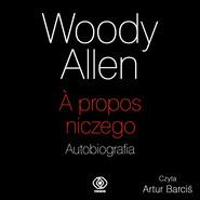 okładka A propos niczego. Autobiografia, Audiobook   Allen Woody