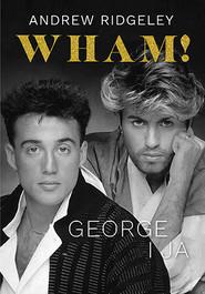 okładka Wham! George i ja, Książka | Andrew Ridgeley