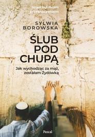 okładka Ślub pod chupą Jak wychodząc za mąż zostałam żydówką, Książka | Borowska Sylwia