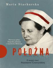 okładka Położna. O mojej cioci Stanisławie Leszczyńskiej, Ebook | Maria Stachurska