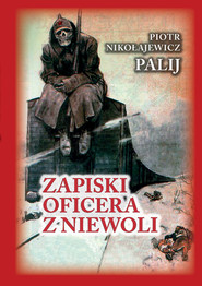 okładka Zapiski oficera z niewoli, Książka   Nikołajewicz Piotr Palij