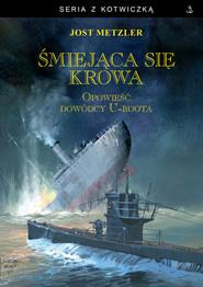 okładka Śmiejąca się krowa Opowieść dowódcy U-boota, Książka | Metzler Jost