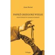 okładka Papież Grzegorz Wielki Pontyfikat w czasach zarazy, Książka | Bernet Anne