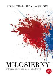 okładka Miłosierny O Bogu, który nas ratuje i uzdrawia, Książka | Michał Olszewski