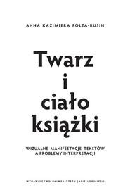 okładka Twarz i ciało książki Wizualne manifestacje tekstów a problemy interpretacji, Książka | Anna Kazimiera Folta-Rusin