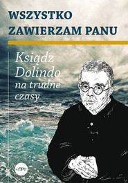 okładka Wszystko zawierzam Panu Ksiądz Dolindo na trudne czasy, Książka | Nowakowski Krzysztof