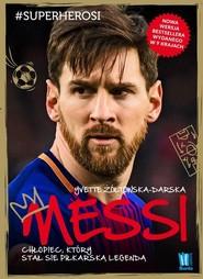 okładka Messi Chłopiec, który stał się piłkarską legendą, Książka | Yvette Żółtowska-Darska