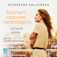okładka Abonent czasowo niedostępny, czyli rozwód po polsku, Audiobook | Kalicińska Katarzyna