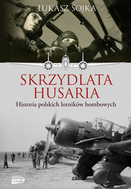 okładka Skrzydlata husaria. Historia polskich lotników bombowych, Książka | Łukasz Sojka