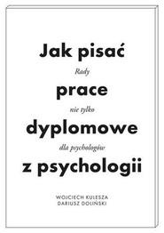 okładka Jak pisać prace dyplomowe z psychologii Poradnik nie tylko dla psychologów, Książka | Kulesza Wojciech, Dariusz Doliński
