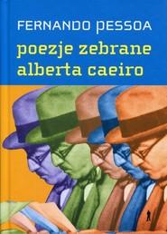 okładka Poezje zebrane Alberta Caeiro, Książka   Pessoa Fernando