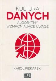 okładka Kultura danych Algorytmy wzmacniające uwagę, Książka   Piekarski Karol