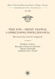 okładka Wiek XVIII - między tradycją a oświeceniową współczesnością. Hermeneutyka wartości religijnych, Książka |