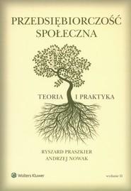okładka Przedsiębiorczość społeczna Teoria i praktyka, Książka | Andrzej Nowak, Ryszard Praszkier