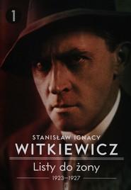 okładka Listy do żony 1923-1927 Tom 1, Książka | Stanisław Ignacy Witkiewicz