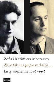 okładka Życie tak nas głupio rozłącza… Listy 1946-1956, Książka | Zofia Moczarska, Kazimierz Moczarski