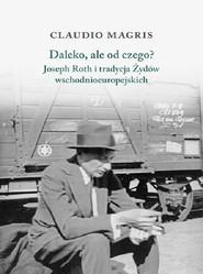 okładka Daleko, ale od czego? Joseph Roth i tradycja Żydów wschodnioeuropejskich, Książka | Claudio Magris