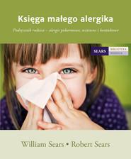 okładka Księga małego alergika Podręcznik rodzica - alergie pokarmowe, wziewne i kontaktowe, Książka   William Sears, Robert Sears