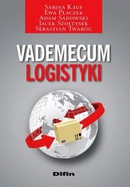 okładka Vademecum logistyki, Książka | Sabina  Kauf, Ewa Płaczek, Adam Sadowski, Jacek  Szołtysek, Sebastian Twaróg
