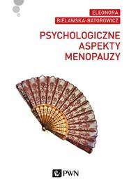 okładka Psychologiczne aspekty menopauzy, Książka | Eleonora  Bielawska-Batorowicz