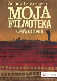 okładka Moja filmoteka Opowiadania, Książka   Ziemowit  Zakrzewski
