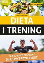 okładka Dieta i trening Jak zdrowo budować siłę i wytrzymałość, Książka | Biłous Katarzyna