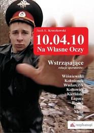 okładka 10.04.10 - Na własne oczy, Książka | Kruczkowski Jacek