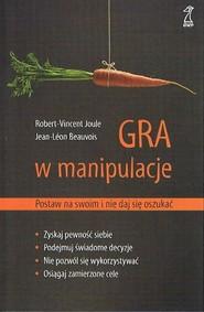 okładka Gra w manipulacje Postaw na swoim i nie daj się, Książka | Jean-Leon Beauvois, Robert-Vincent Joule