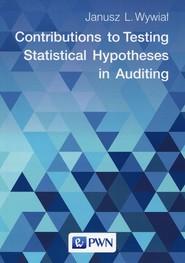 okładka Contributions to Testing Statistical Hypotheses in Auditing, Książka | Janusz L. Wywiał