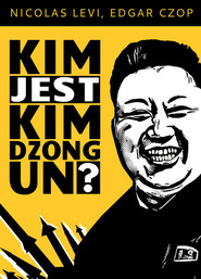 okładka Kim jest Dzong Un?, Książka | Nicolas  Levi, Edgar Czop