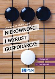 okładka Nierówności i wzrost gospodarczy Sojusznicy czy wrogowie, Książka | Grzegorz  Malinowski